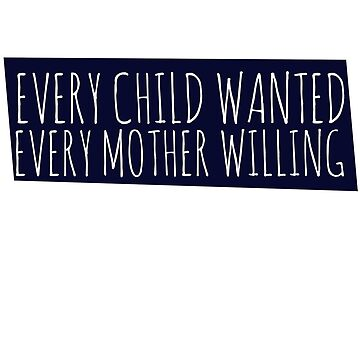 Every Child wanted every mother willing by Boogiemonst