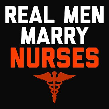Real Men Marry Nurses Wife Gifts by 64thMixUp