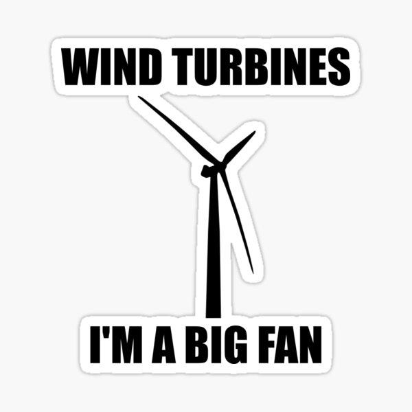 Wind Turbines - I'm a Big Fan! Sticker