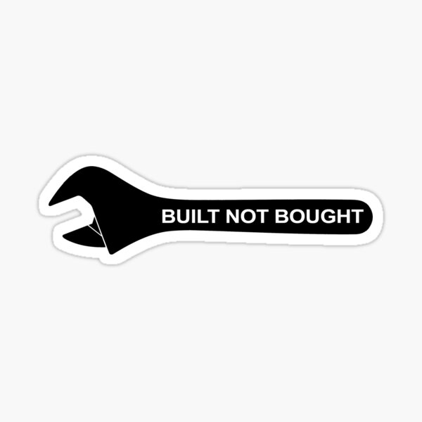 Built Not Bought Spanner Sticker