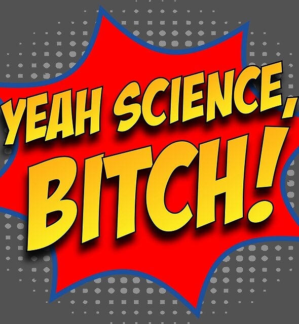 Yeah Science, Bitch! Comic Style Artwork, Original Design For Tshirts, Posters, Prints, Bags, Postcards, Stickers, Men, Women, Kids by Art-O-Rama ©
