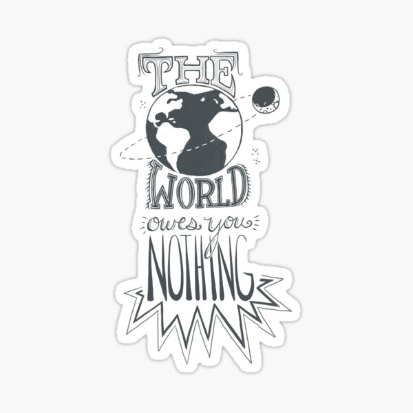 the world owes you nothing Sticker