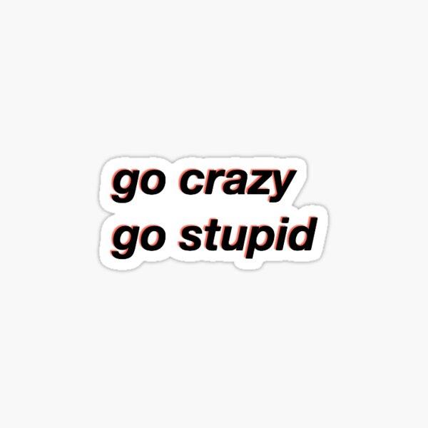 go crazy go stupid meme Sticker