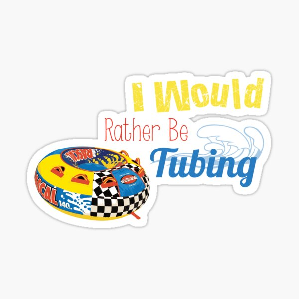 I Would Rather Be Tubing Sticker