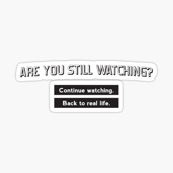 Are you still watching? Sticker