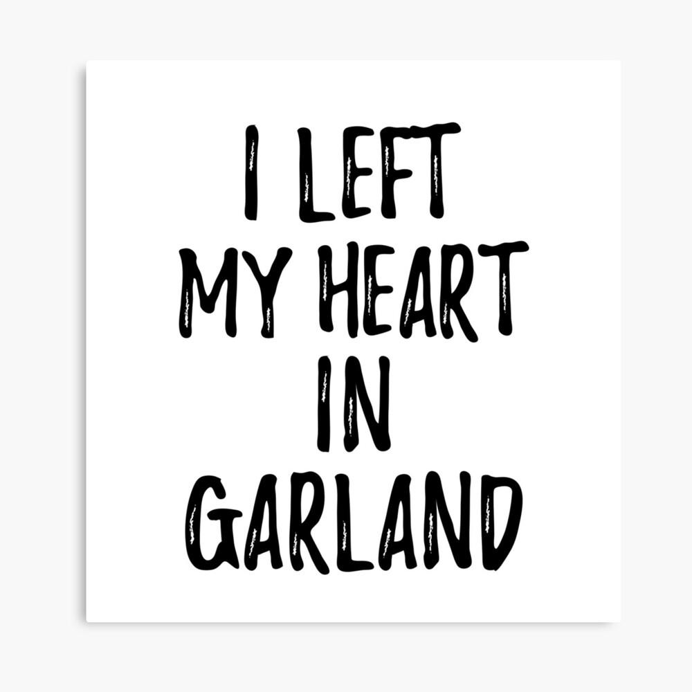I Left My Heart In Garland Nostalgic Gift for Traveler Missing Home Family Lover Leinwanddruck