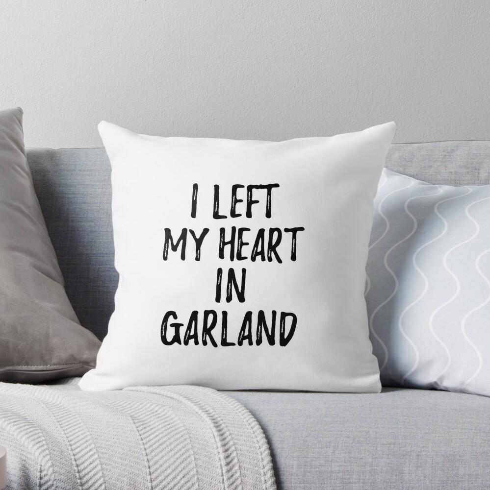 I Left My Heart In Garland Nostalgic Gift for Traveler Missing Home Family Lover Dekokissen