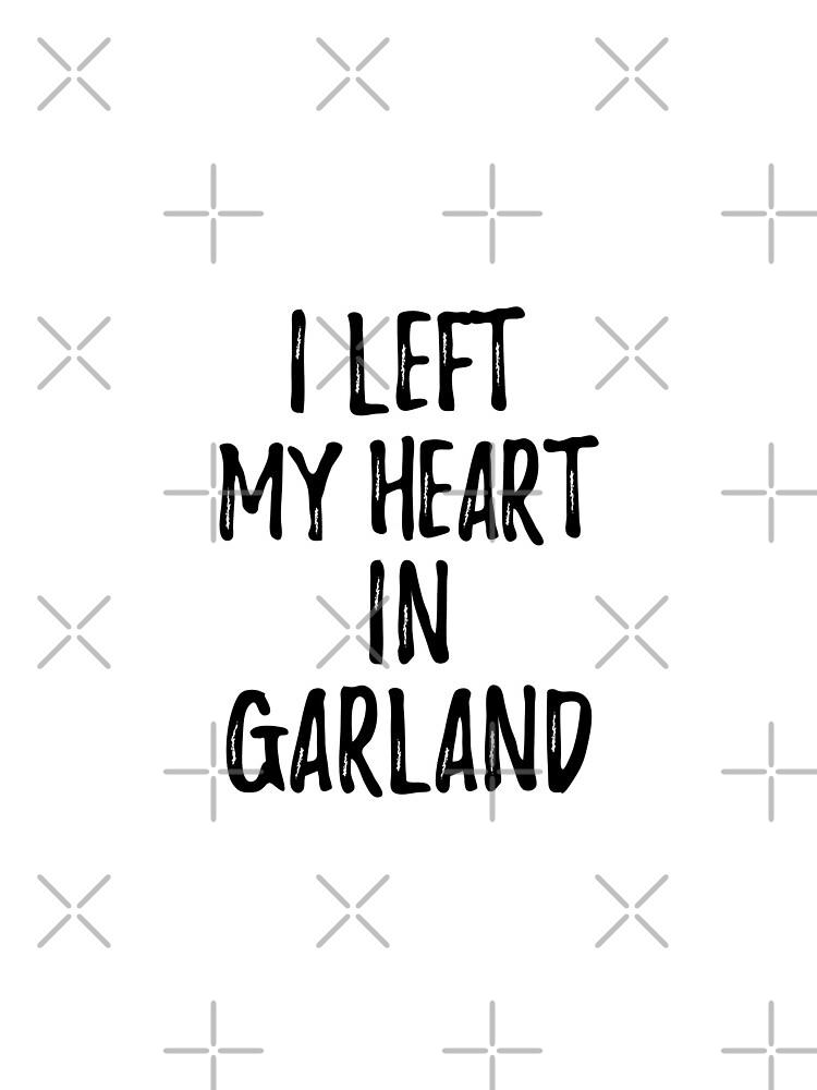 I Left My Heart In Garland Nostalgic Gift for Traveler Missing Home Family Lover von FunnyGiftIdeas