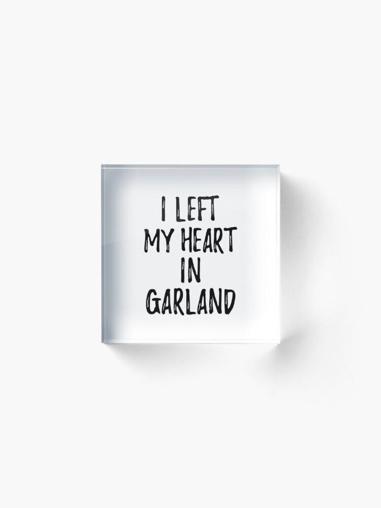 Alternative Ansicht von I Left My Heart In Garland Nostalgic Gift for Traveler Missing Home Family Lover Acrylblock