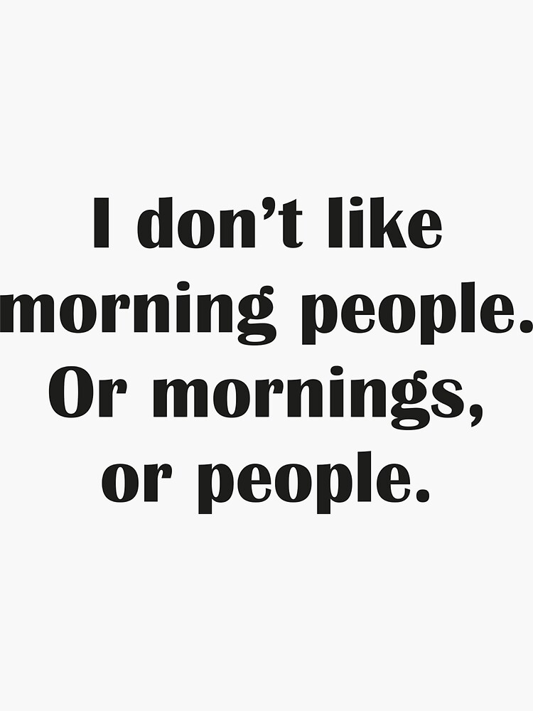 I Don't Like Morning People. Or Mornings, Or People. by DesignFactoryD