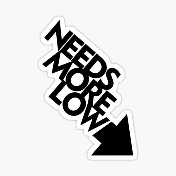 Needs More Low (3) Sticker