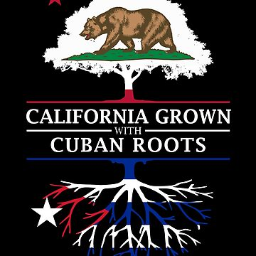 California Grown with Cuban Roots by ockshirts