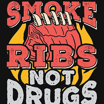 Smoke Ribs Not Drugs by jaygo