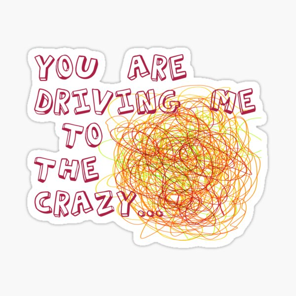 You are driving me to the crazy... Sticker