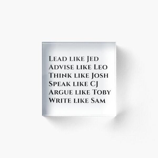 """Lead Like Jed """"West Wing""""  Acrylic Block"""
