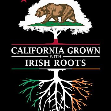 California Grown with Irish Roots by ockshirts