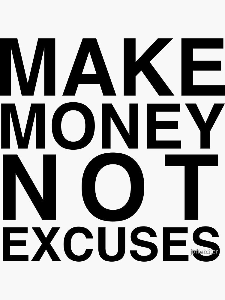 """Make money not excuses"" Sticker by jbfletcher | Redbubble"