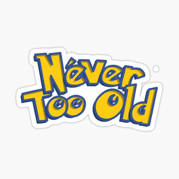 Never Too Old to Catch 'em All! Sticker
