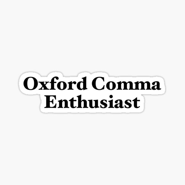 Oxford Comma Enthusiast Sticker