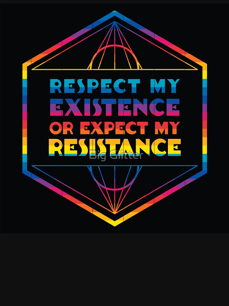 Respect my Existence or Expect my Resistance by hblaikie