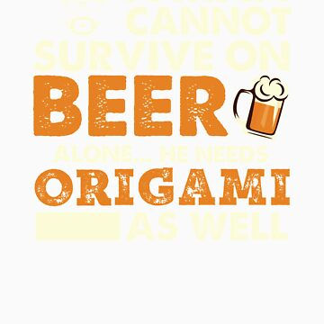 A Man Cannot Survive On Beer Alone He Needs Origami As Well by orangepieces