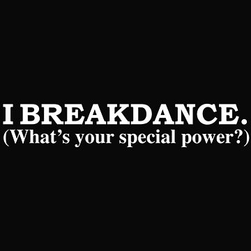 I BREAKDANCE What's your special power by losttribe