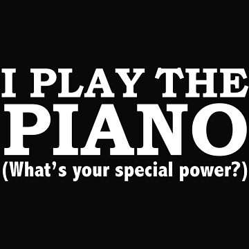 PIANO What's your special power Pianist by losttribe