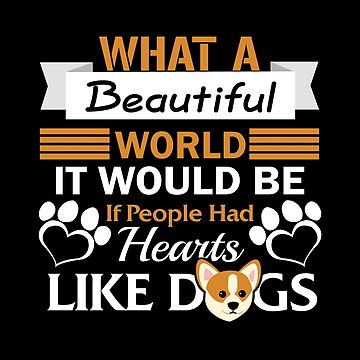 Dg Lover What A Beautiful World If Everyone Had Hearts Like Dogs by KanigMarketplac