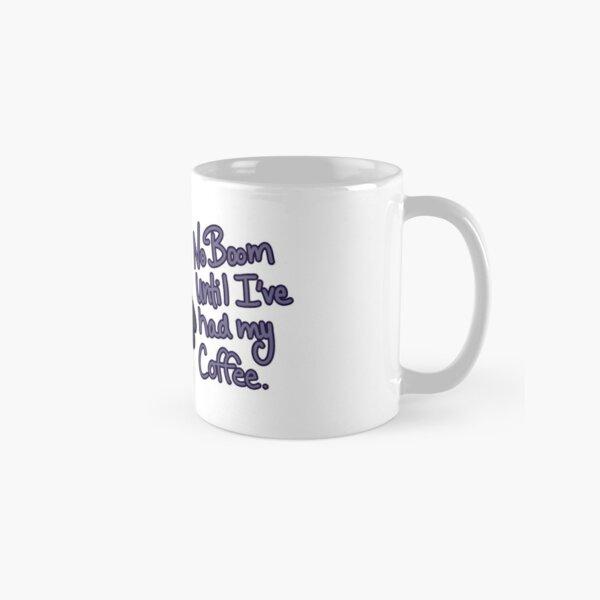 No BOOM Until I've Had My Coffee Classic Mug