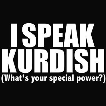 I SPEAK  KURDISH What's your special power by losttribe