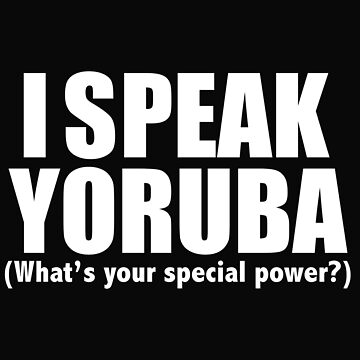 I speak Yoruba What's your special power by losttribe