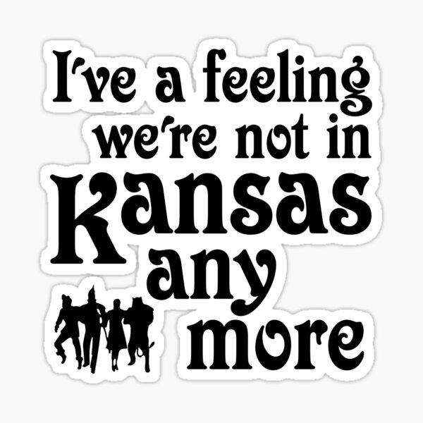 I've A Feeling We're Not In Kansas Any More - Wizard of Oz Sticker