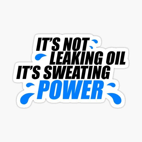 It's not leaking oil, it's sweating power (1) Sticker