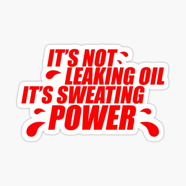 It's not leaking oil, it's sweating power (4) Sticker