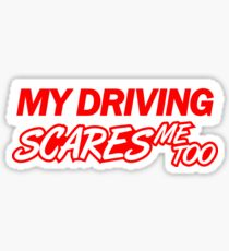 My driving scares me too (4) Sticker