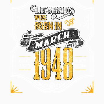 Legends Were Born in March 1948 Awesome Birthday Gift by orangepieces