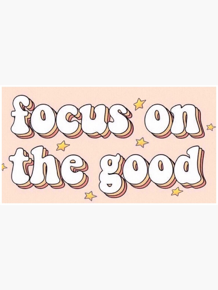 Focus on the Good by graceokeefe7