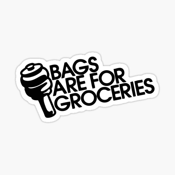 Static, Because Bags are for Groceries Sticker