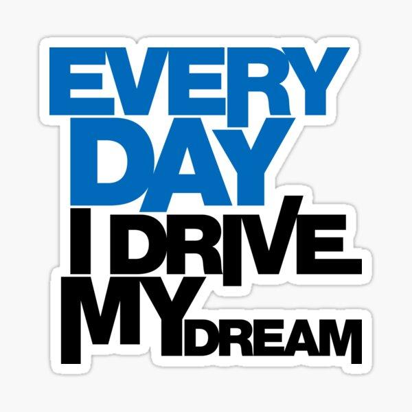 Every day i drive my dream (1) Sticker