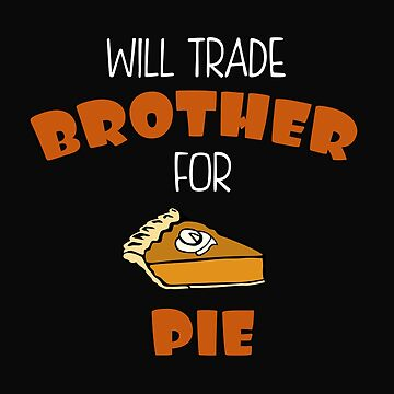 Will Trade Brother For Pie by 64thMixUp