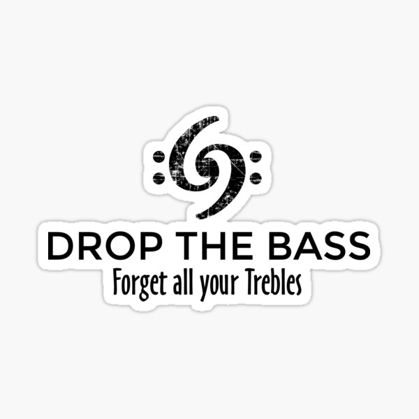 Drop the Bass - Forget all your Trebles Sticker