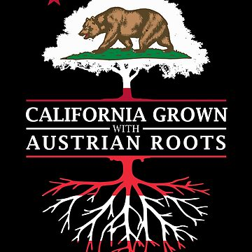 California Grown with Austrian Roots by ockshirts