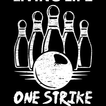 Living Life One Strike At A Time I Bowling Gift by NiceTeee