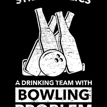 Strikoholics Drinking Team With Bowling Problem by NiceTeee