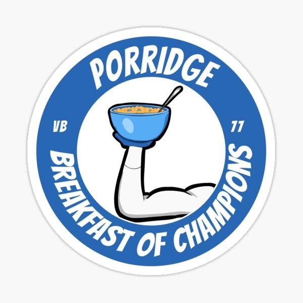 VB 77's Porridge - Breakfast of Champions Sticker