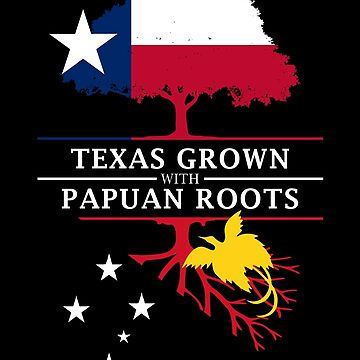 Texan Grown with Papuan Roots by ockshirts