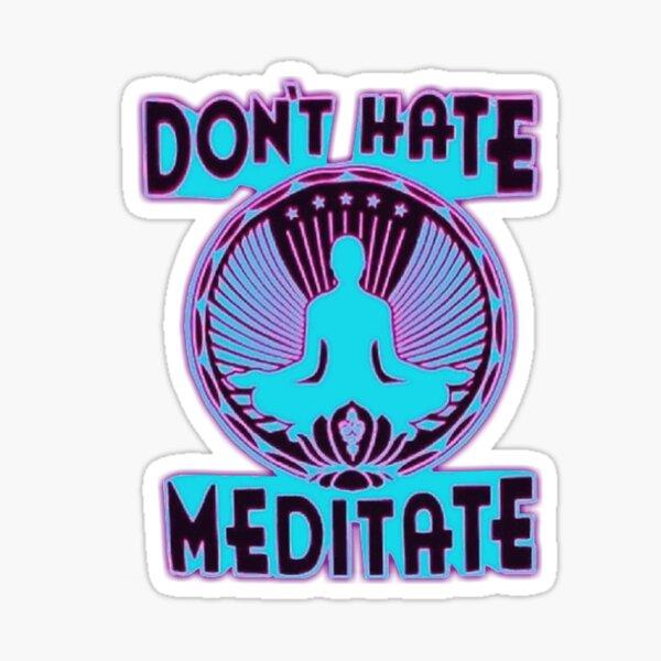 DON'T HATE, MEDITATE. Sticker
