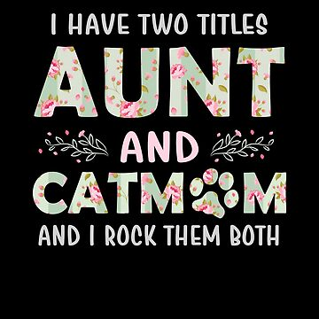 I Have Two Titles Aunt And Cat Mom I Rock Them Both by JapaneseInkArt
