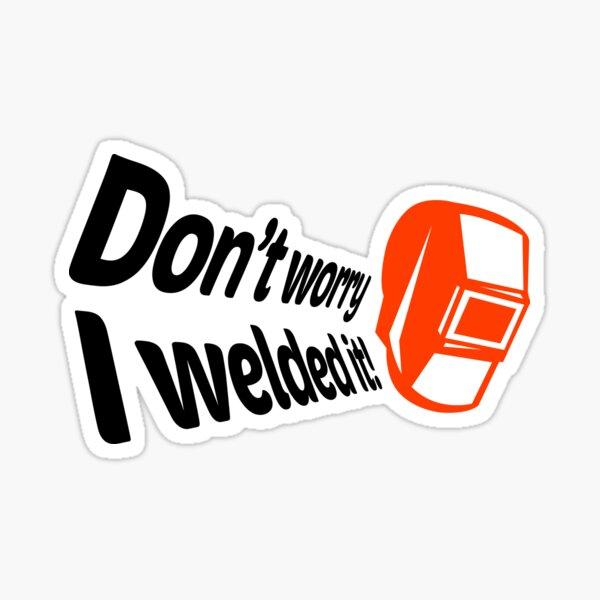 Ne t'inquiète pas je l'ai soudé! (1) Sticker