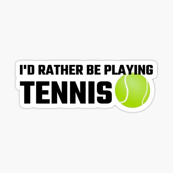 Je jouerais plutôt au tennis Sticker